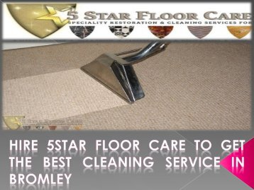 Hire 5Star Floor Care to get the best cleaning service in Bromley