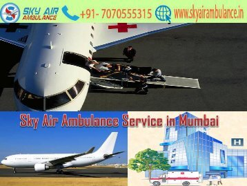 Take the Brilliant Air Ambulance Service in Mumbai by Sky Air Ambulance
