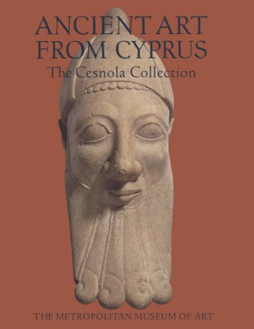 Ancient Art from Cyprus - The Cesnola Collection in The Metropolitan Museum of Art