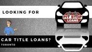 Hassle-Free Car Title Loans Toronto | Pit Stop Loans