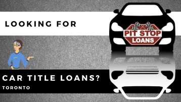 Hassle-Free Car Title Loans Toronto | Pit Stop Loans