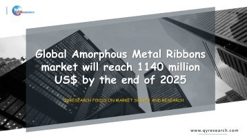 Global Amorphous Metal Ribbons market will reach 1140 million US$ by the end of 2025