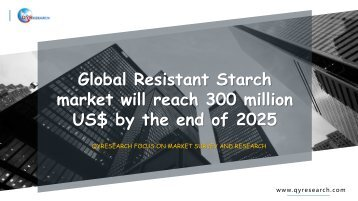 Global Resistant Starch market will reach 300 million US$ by the end of 2025