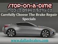 Carefully choose the Brake Repair Specials