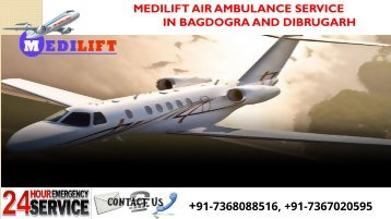 Inexpensive and Prime Air Ambulance Service in Bagdogra and Dibrugarh by Medilift