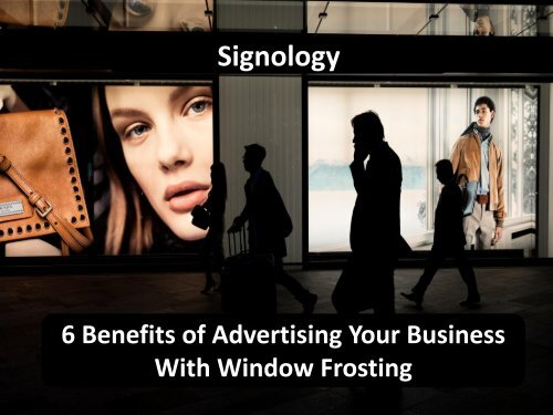6 Benefits of Advertising Your Business With Window Frosting
