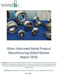 Other Fabricated Metal Product Manufacturing Global Market Report 2018 Sample