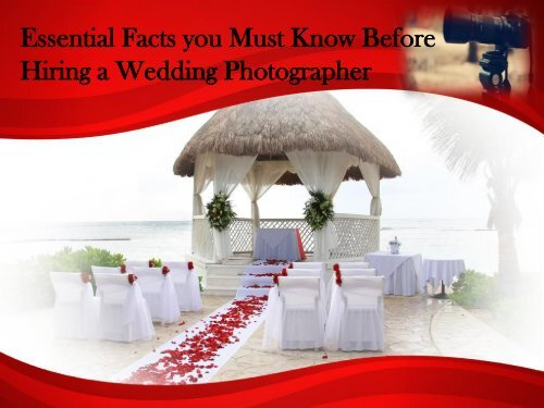 Essential Facts you Must Know Before Hiring a Wedding Photographer