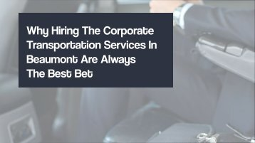 Why Hiring The Corporate Transportation Services In Beaumont Are Always The Best Bet