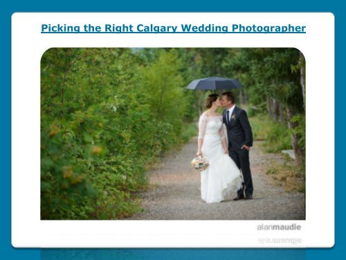 Picking the Right Calgary Wedding Photographer