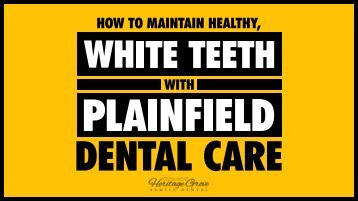 How to Maintain Healthy, White Teeth with Plainfield Dental Care