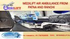 Get World-Class Shifting by Medilift Air Ambulance from Patna and Ranchi - Page 3