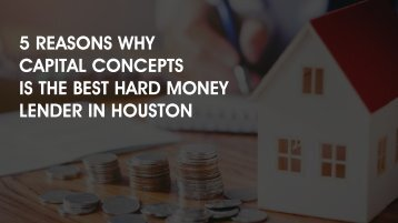5 Reasons Why Capital Concepts Is The Best Hard Money Lender in Houston