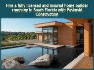Hire a fully licensed and insured home builder company in South Florida with Paskoski Construction-converted