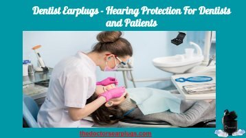 Dentist Earplugs - Hearing Protection For Dentists and Patients