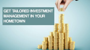 Get Tailored Investment Management In Your Hometown
