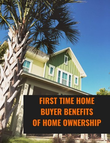 First Time Home Buyer Benefits of Home Ownership