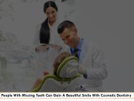 People With Missing Teeth Can Gain A Beautiful Smile With Cosmetic Dentistry
