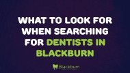 What to Look for When Searching for Dentists in Blackburn
