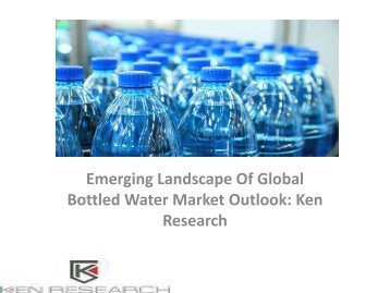 Global Bottled Water Market research report, Segmentation, Analysis, Forecast, Leading Players, Growth Analysis, Size : Ken Research