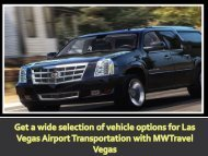 Get a wide selection of vehicle options for Las Vegas Airport Transportation with MWTravel Vegas