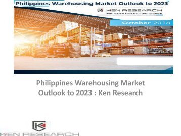 Philippines Warehousing Market, Industry Research Report, Philippines Warehousing Emerging Market Trends, Types of Warehouses Philippines : Ken Research