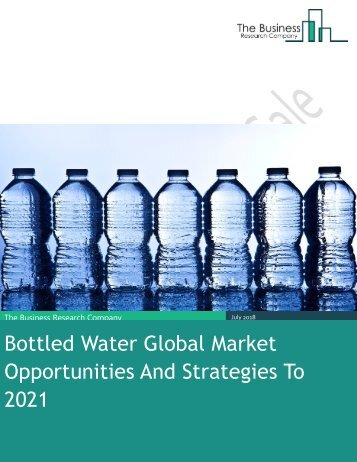 Bottled Water Global Market Opportunities And Strategies To 2021