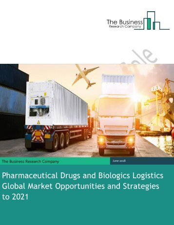 Pharmaceutical Drugs and Biologics Logistics Global Market Opportunities and Strategies 2021 Sample