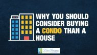 Why You Should Consider Buying A Condo Than A House