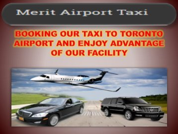 BOOKING OUR TAXI TO TORONTO AIRPORT AND ENJOY ADVANTAGE OF OUR FACILITY-converted