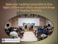 Make your wedding memorable to hire highly skilled and widely recognized Borgo Di Tragliata Wedding-converted
