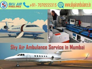 Receive Sky Air Ambulance with Skillful Medical Team in Mumbai