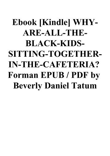 Ebook [Kindle] WHY-ARE-ALL-THE-BLACK-KIDS-SITTING-TOGETHER-IN-THE-CAFETERIA Forman EPUB  PDF by Beverly Daniel Tatum