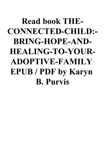 Read book THE-CONNECTED-CHILD-BRING-HOPE-AND-HEALING-TO-YOUR-ADOPTIVE-FAMILY EPUB  PDF by Karyn B. Purvis