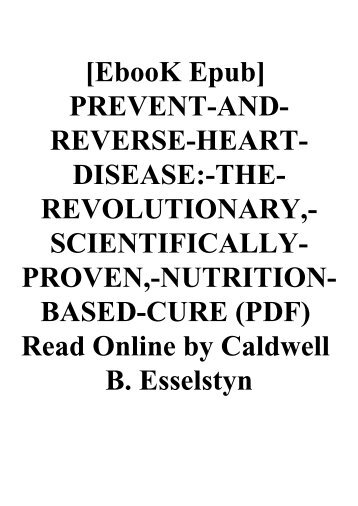 [EbooK Epub] PREVENT-AND-REVERSE-HEART-DISEASE-THE-REVOLUTIONARY -SCIENTIFICALLY-PROVEN -NUTRITION-BASED-CURE (PDF) Read Online by Caldwell B. Esselstyn