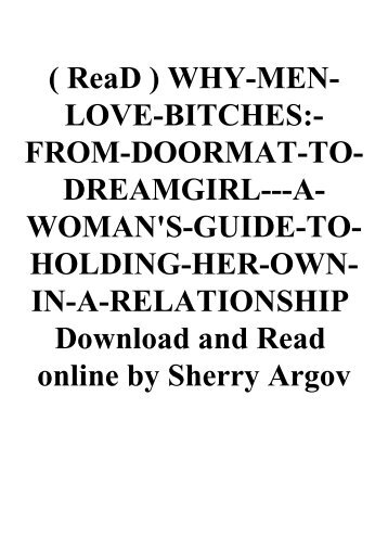 ( ReaD ) WHY-MEN-LOVE-BITCHES-FROM-DOORMAT-TO-DREAMGIRL---A-WOMAN'S-GUIDE-TO-HOLDING-HER-OWN-IN-A-RELATIONSHIP Download and Read online by Sherry Argov