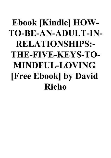 Ebook [Kindle] HOW-TO-BE-AN-ADULT-IN-RELATIONSHIPS-THE-FIVE-KEYS-TO-MINDFUL-LOVING [Free Ebook] by David Richo
