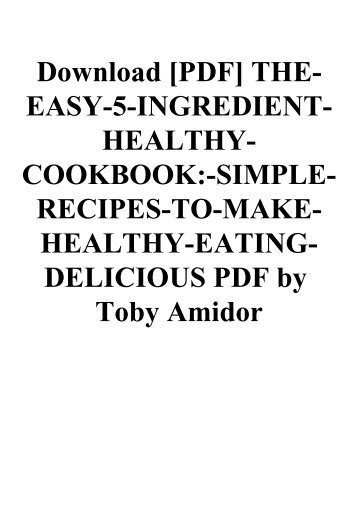 Download [PDF] THE-EASY-5-INGREDIENT-HEALTHY-COOKBOOK-SIMPLE-RECIPES-TO-MAKE-HEALTHY-EATING-DELICIOUS PDF by Toby Amidor