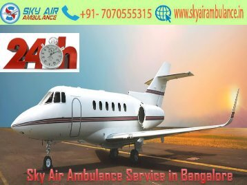 Receive Sky Air Ambulance with Modern Medical Equipment in Bangalore
