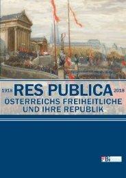 1918 - 2018. Res Publica. Österreichs Freiheitliche und ihre Republik