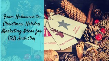 From Halloween to Christmas: Holiday Marketing Ideas for B2B Industry