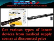 Get various types of lancet devices from medical supply corner at discounted price