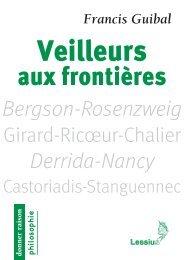 Veilleurs aux frontières. Penseurs pour aujourd'hui (Bergson-Rosenzweig, Girard-Ricœur-Chalier, Derrida-Nancy, Castoriadis-Stanguennec)