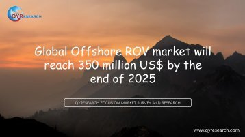 Global Offshore ROV market will reach 350 million US$ by the end of 2025
