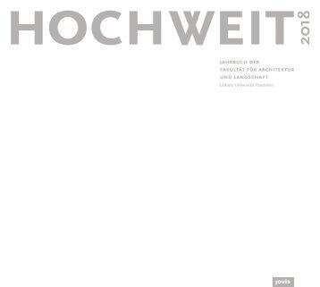 Hochweit 18 – Jahrbuch 2018 der Fakultät für Architektur und Landschaft, Leibniz Universität Hannover