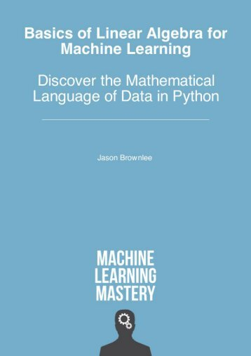 Jason Brownlee-Basics for Linear Algebra for Machine Learning - Discover the Mathematical Language of Data in Python SAMPLE PREVIEW
