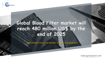 Global Blood Filter market will reach 480 million US$ by the end of 2025