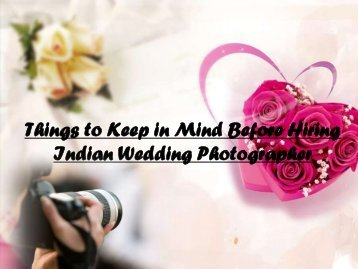 Things to Keep in Mind Before Hiring Indian Wedding Photographer