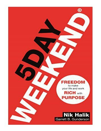 5 Day Weekend Freedom to Make Your Life and Work Rich with Purpose A how-to guide to building multiple streams of passive income (English Edition)