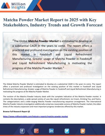 Matcha Powder Market Report to 2025 with Key Stakeholders, Industry Trends and Growth Forecast